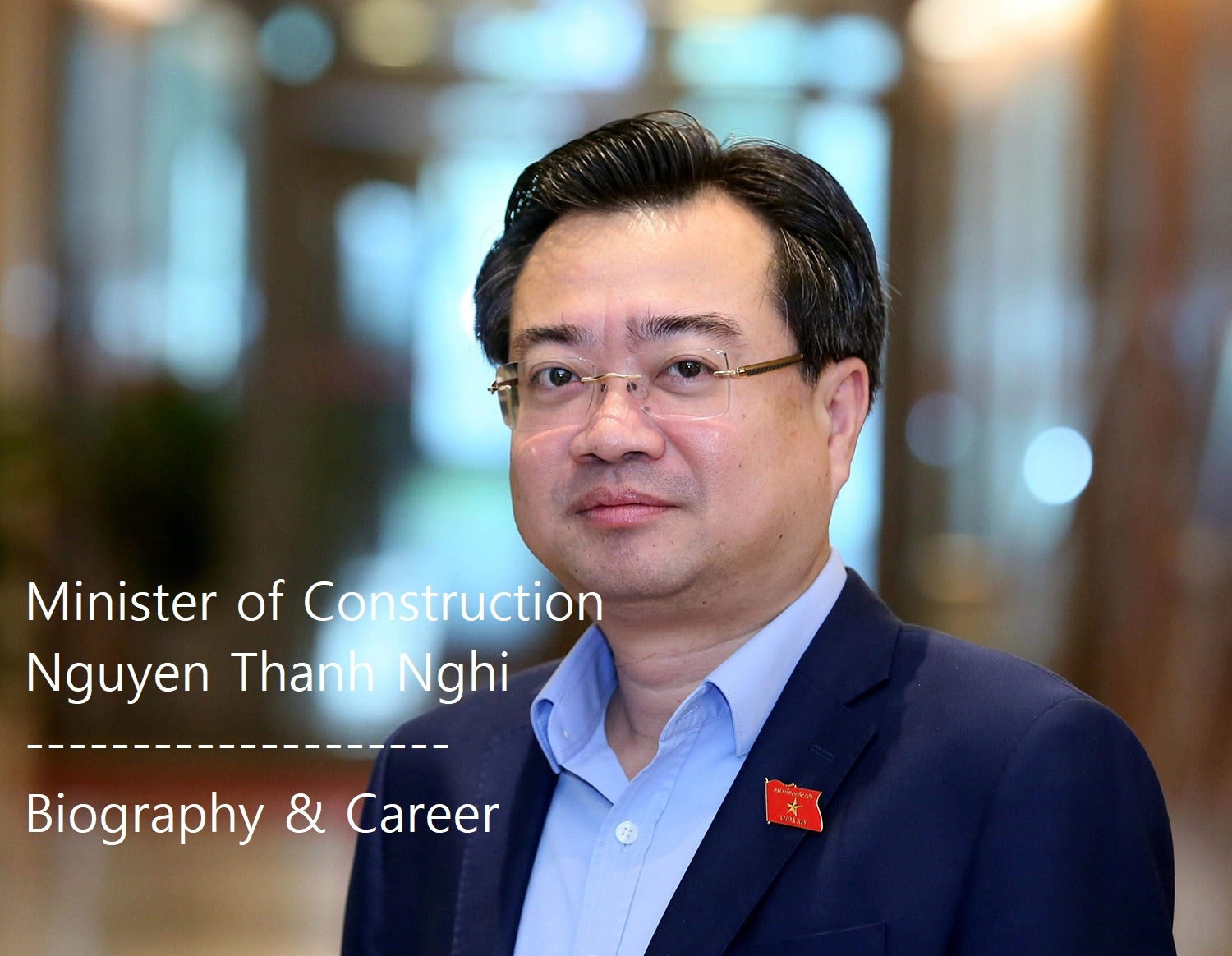 Vietnam Minister of Construction Nguyen Thanh Nghi: Biography, Positions and Working History