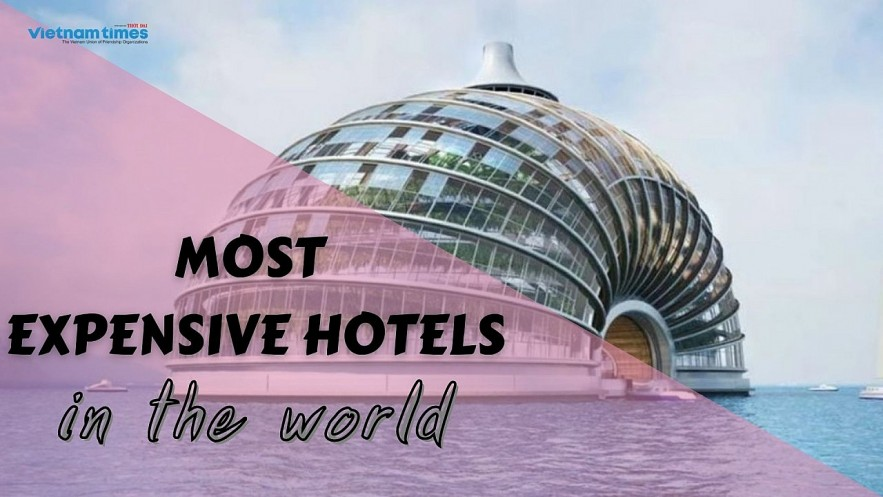 Top Most Expensive Hotels. Photo:vietnamtimes.