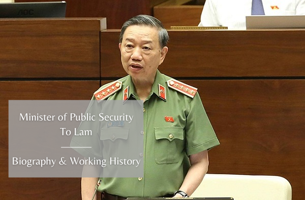 Biography of Vietnam Minister of Public Security To Lam: Positions and Working History